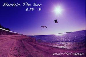 写真展「Electric The Sun」